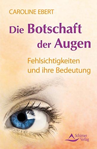 Download Die Botschaft der Augen- Fehlsichtigkeiten und ihre Bedeutung