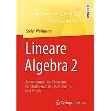 Lineare Algebra 2: Anwendungen und Konzepte für Studierende der Mathematik und Physik