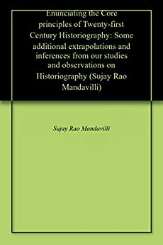 Enunciating The Core Principles Of Twenty-first Century Historiography: Some Additional Extrapolations And Inferences From Our Studies And Observations ... (sujay Rao Mandavilli) por Sujay Rao Mandavilli Gratis