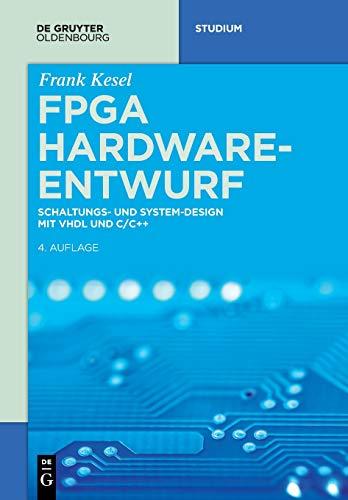 FPGA Hardware-Entwurf: Schaltungs- und System-Design mit VHDL und C/C++ (De Gruyter Studium) - Hardware
