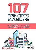 107 Principes Immobiliers (pour Investir comme un Pro et S'enrichir avec la Pierre) de Bruno Rako