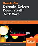 Hands-On Domain-Driven Design with .NET Core: Tackling complexity in the heart of software by putting DDD principles into practice - Alexey Zimarev