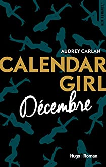 Calendar Girl, tome 12 : Décembre - Audrey Carlan - Babelio