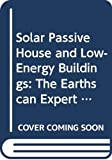 Solar Passive House and Low-Energy Buildings: The Earthscan Expert Guide to Design and Construction