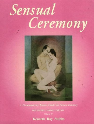 Sensual Ceremony: A Contemporary Tantric Guide to Sexual Intimacy by Kenneth Stubbs (1993-09-01)