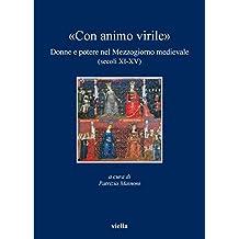 «Con animo virile»: Donne e potere nel Mezzogiorno medievale (secoli XI-XV) (I libri di Viella)