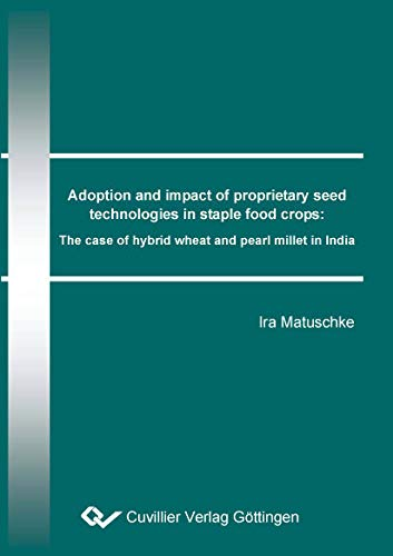 Adoption and impact of proprietary seed technologies in staple food crops: The case of hybrid wheat and pearl millet in India (English Edition)