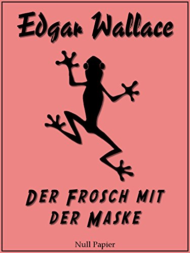 Der Frosch mit der Maske: Vollständige und überarbeitete Fassung (Edgar Wallace bei Null Papier 1) (German Edition)