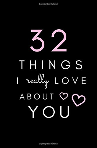 32 Things I Really Love About You: SOFTCOVER, BLANK Notebook; Fill-In Memory Book; I Love You Book, Gift for Girlfriend, Boyfriend, Wife, Husband, ... Day; Wedding Day Gift; Cute Memory Book