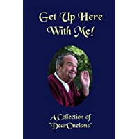 """Get Up Here With Me!: A Book 0f """"Dearoneisms"""""""