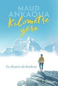 Kilomètre zéro : Le chemin du bonheur par Maud Ankaoua
