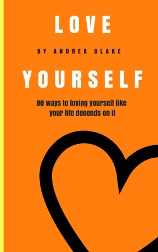 Love Yourself: 80 Ways to loving yourself like your life depends on it
