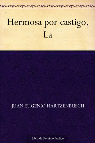 Hermosa por castigo, La por Juan Eugenio Hartzenbusch