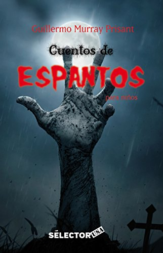 Cuentos de espantos para niños/ Scary tales for kids: Tétricas historias/ Scary stories por Guillermo Murray Prisant
