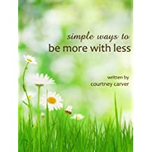 Simple Ways to Be More with Less (English Edition)
