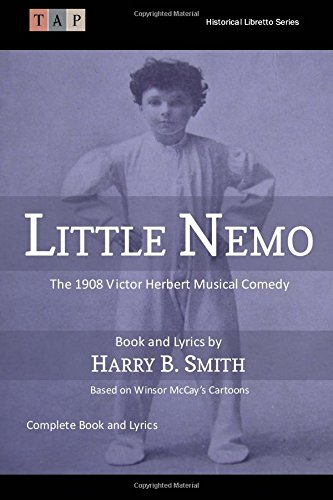 Little Nemo: The 1908 Victor Herbert Musical Comedy: Complete Book and Lyrics (Historical Libretto Series)