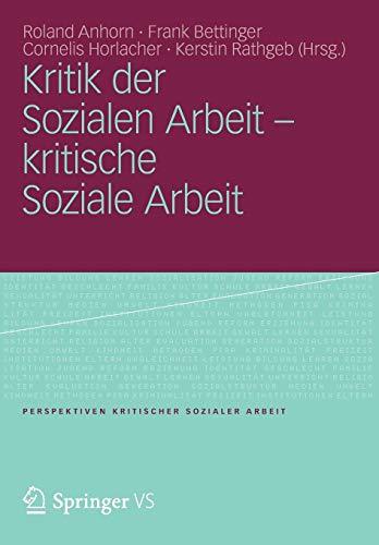Kritik der Sozialen Arbeit - kritische Soziale Arbeit (Perspektiven kritischer Sozialer Arbeit, Band 12)