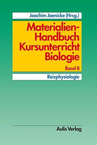 Materialien-Handbuch Kursunterricht Biologie: Band 7: Reizphysiologie