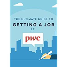 The Ultimate Guide To Getting A Job At PwC: Discover insider secrets on applying & interviewing for a job at one of the Big 4 accounting firms (Big 4 Interview Guides Book 3) (English Edition)
