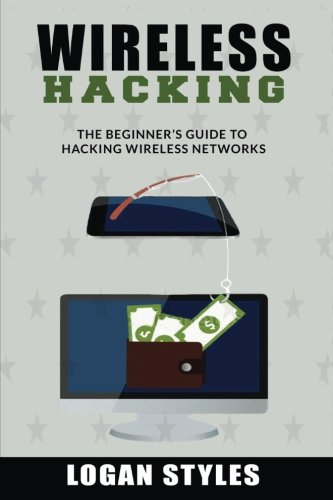 Wireless Hacking: The Beginner's Guide to Hacking Wireless Networks