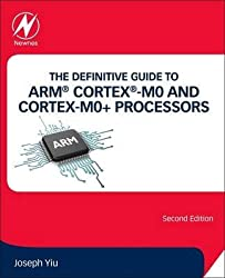 [(The Definitive Guide to ARM Cortex -M0 and Cortex-M0+ Processors)] [By (author) Joseph Yiu] published on (August, 2015)