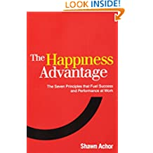 The Happiness Advantage: The Seven Principles that Fuel Success and Performance at Work