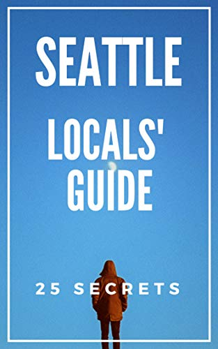Seattle 25 Secrets Travel Guide  2018: Skip the tourist traps and explore like a local (English Edition)