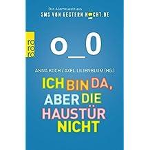 Ich bin da, aber die Haustür nicht: Das Allerneueste aus SMSvonGesternNacht.de