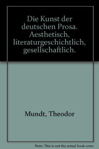 Die Kunst der deutschen Prosa. Aesthetisch, literargeschichtlich, gesellschaftlich.