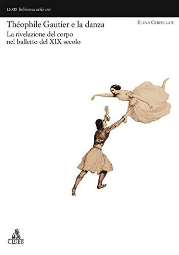 Théophile Gautier e la danza. La rivelazione del corpo nel balletto del XIX secolo (Lexis. Biblioteca delle arti)