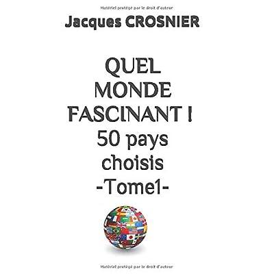 QUEL MONDE FASCINANT ! 50 pays choisis -Tome1