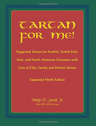 Tartan For Me!: Suggested Tartans for Scottish, Scotch-Irish, Irish, and North American Surnames with Lists of Clan, Family and District Tartans -