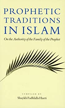 Prophetic Traditions in Islam: On the Authority of the Family of the Prophet (English Edition) di [Haeri, Shaykh Fadhlalla]