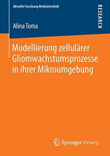 Modellierung zellulärer Gliomwachstumsprozesse in ihrer Mikroumgebung (Aktuelle Forschung Medizintechnik - Latest Research in Medical Engineering)
