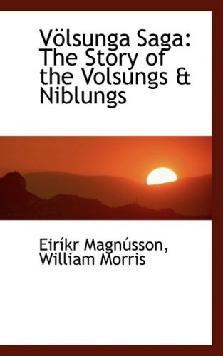 Völsunga Saga: The Story of the Volsungs & Niblungs: The Story of the Volsungs a Niblungs (Bibliobazaar Reproduction)