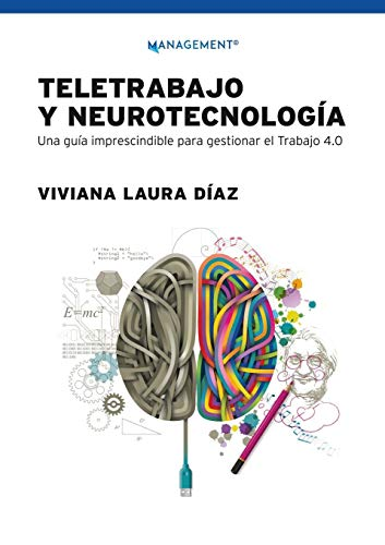 Teletrabajo y neurotecnología: Una guía imprescindible para gestionar el trabajo 4.0 por Viviana Díaz