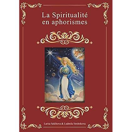 La spiritualité en aphorismes: Facette d'un diamant, Blues des étoiles, miroir de la sagesse, pétales de lotus, ode à l'éternité, sonate de la vérité