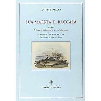 Sua Maestà Il Baccalà. Storia Del «Pesce In Salato Che Ci Vien D'oltremari»