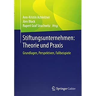 Stiftungsunternehmen: Theorie und Praxis: Grundlagen, Perspektiven, Fallbeispiele