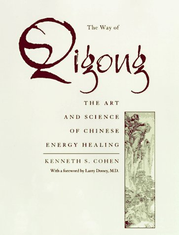 The Way of Qigong: The Art and Science of Chinese Energy Healing: Written by Kenneth S. Cohen, 1997 Edition, (1st Edition) Publisher: Ballantine Books (P) [Hardcover]