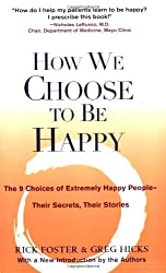 How We Choose to Be Happy: The 9 Choices of Extremely Happy People--Their Secrets, Their Stories by Rick Foster (2004-06-01)