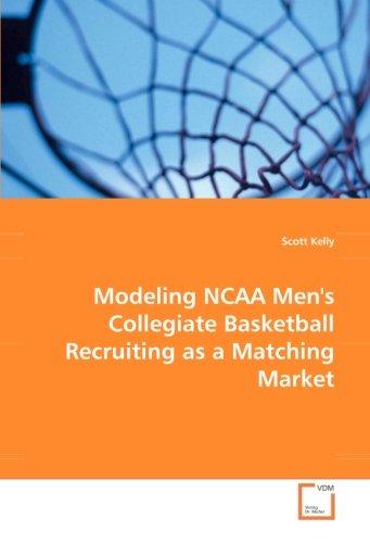Modeling NCAA Men's Collegiate Basketball Recruiting as a Matching Market por Scott Kelly