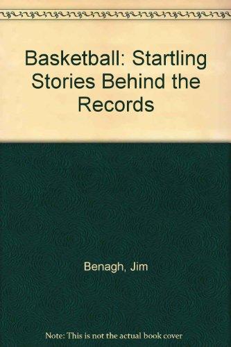 Basketball: Startling Stories Behind the Records por Jim Benagh