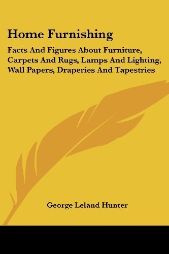 Home Furnishing: Facts And Figures About Furniture, Carpets And Rugs, Lamps And Lighting, Wall Papers, (Home Furnishings)