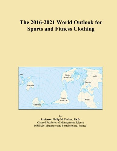 the-2016-2021-world-outlook-for-sports-and-fitness-clothing