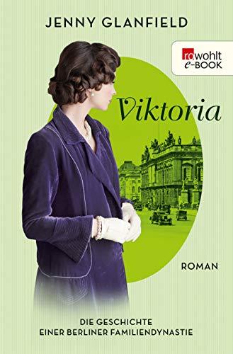 Viktoria: Die Geschichte einer Berliner Familiendynastie (Die Hotel Quadriga Trilogie 2) von [Glanfield, Jenny]