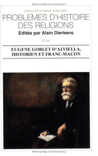 Eugène Goblet dAlviella, historien et franc-maçon (Problèmes dhistoire des religions) par Collectif