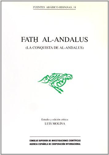 Fath al-Andalus: La conquista de al-Andalus (Fuentes arabico-hispanas) por From Agencia Espanola de Cooperacion Internacional