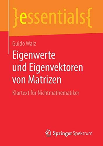 Eigenwerte und Eigenvektoren von Matrizen: Klartext für Nichtmathematiker (essentials)