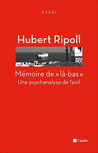 Mémoire de là-bas - Une psychanalyse de l'exil
